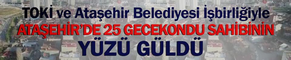 Ataşehir'de 25 gecekondu sahibinin yüzü güldü
